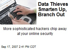 Data Thieves Smarten Up, Branch Out