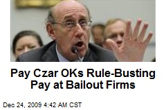 Pay Czar OKs Rule-Busting Pay at Bailout Firms