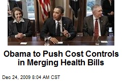 Obama to Push Cost Controls in Merging Health Bills