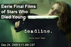 Eerie Final Films of Stars Who Died Young