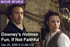 Downey's Holmes Fun, If Not Faithful