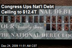 Congress Ups Nat'l Debt Ceiling to $12.4T