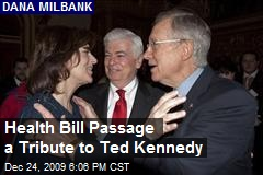 Health Bill Passage a Tribute to Ted Kennedy