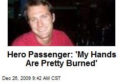 Hero Passenger: 'My Hands Are Pretty Burned'