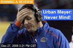 Urban Meyer: Never Mind!