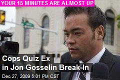 Cops Quiz Ex in Jon Gosselin Break-In