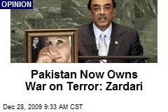 Pakistan Now Owns War on Terror: Zardari