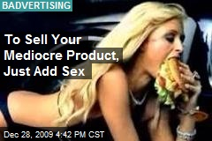 To Sell Your Mediocre Product, Just Add Sex