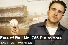 Fate of Ball No. 756 Put to Vote