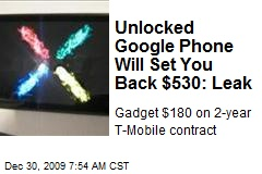 Unlocked Google Phone Will Set You Back $530: Leak