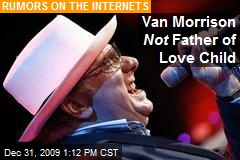 Van Morrison Not Father of Love Child