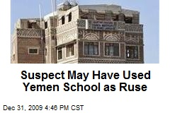 Suspect May Have Used Yemen School as Ruse