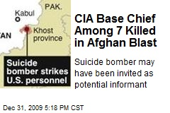 CIA Base Chief Among 7 Killed in Afghan Blast