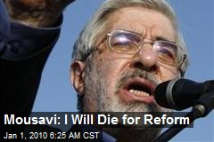 Mousavi: I Will Die for Reform