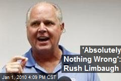 'Absolutely Nothing Wrong': Rush Limbaugh