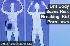 Brit Body Scans Risk Breaking Kid Porn Laws
