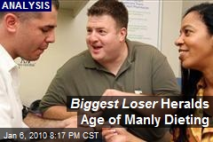 Biggest Loser Heralds Age of Manly Dieting