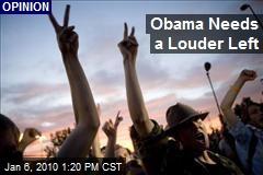 Obama Needs a Louder Left