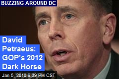 David Petraeus: GOP's 2012 Dark Horse