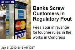 Banks Screw Customers in Regulatory Pout