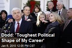 Dodd: 'Toughest Political Shape of My Career'