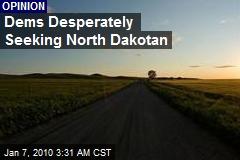 Dems Desperately Seeking North Dakotan