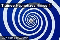 Trainee Hypnotizes Himself