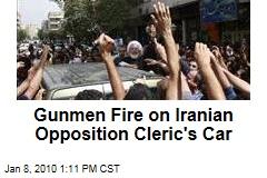 Gunmen Fire on Iranian Opposition Cleric's Car