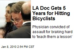 LA Doc Gets 5 Years for Hitting Bicyclists