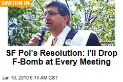 SF Pol's Resolution: I'll Drop F-Bomb at Every Meeting