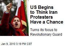 US Begins to Think Iran Protesters Have a Chance