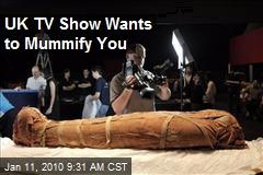 UK TV Show Wants to Mummify You
