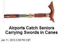 Airports Catch Seniors Carrying Swords in Canes