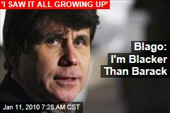 Blago: I'm Blacker Than Barack