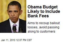 Obama Budget Likely to Include Bank Fees