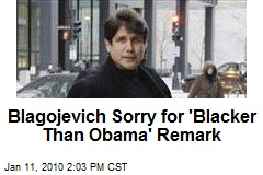 Blagojevich Sorry for 'Blacker Than Obama' Remark