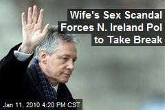 Wife's Sex Scandal Forces N. Ireland Pol to Take Break
