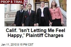 Calif. 'Isn't Letting Me Feel Happy,' Plaintiff Charges