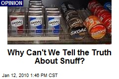 Why Can't We Tell the Truth About Snuff?