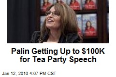 Palin Getting Up to $100K for Tea Party Speech