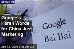Google's Harsh Words for China Just Marketing