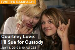 Courtney Love: I'll Sue for Custody