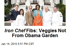Iron Chef Fibs: Veggies Not From Obama Garden