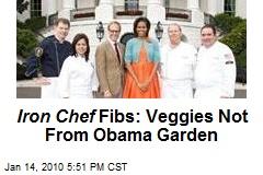 Iron Chef Fibs: Veggies Not From Obama Garden