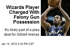 Wizards Player Charged With Felony Gun Possession