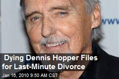 Dying Dennis Hopper Files for Last-Minute Divorce