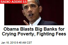 Obama Blasts Big Banks for Crying Poverty, Fighting Fees