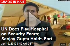 UN Docs Flee Hospital on Security Fears; Sanjay Gupta Holds Fort
