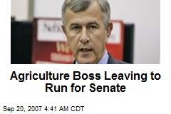 Agriculture Boss Leaving to Run for Senate