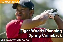 Tiger Woods Planning Spring Comeback